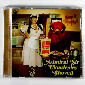 ADMIRAL SIR CLOUDESLEY SHOVELL keep it greasy! CD