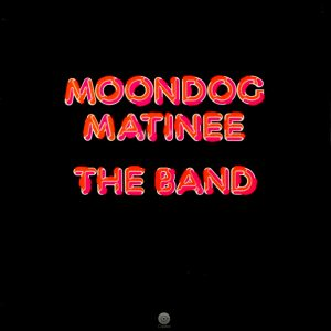 BAND, THE moondog matinee LP