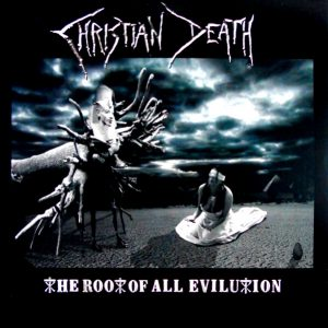 CHRISTIAN DEATH the root of all evilution LP