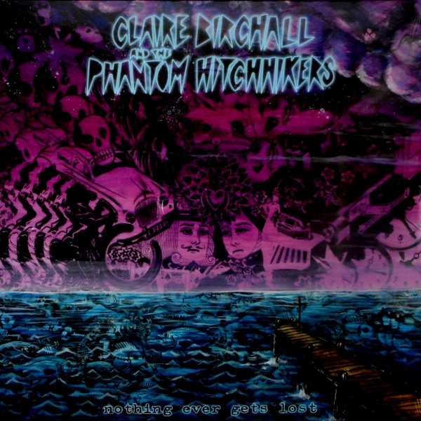 BIRCHALL, CLAIRE & THE PHANTOM HITCHHIKERS nothing ever gets lost LP