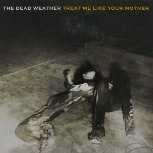 "DEAD WEATHER, THE treat me like your mother 7"" inch"