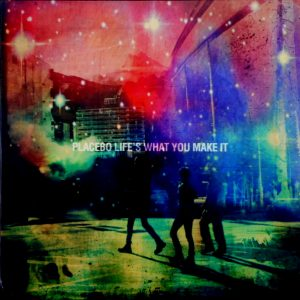 """PLACEBO life's what you make it 12"""""""
