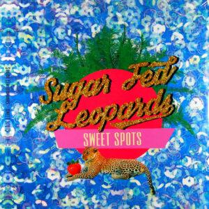SUGAR FED LEOPARDS sweet spots LP