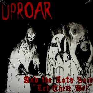 UPROAR and the lord said let there be! LP