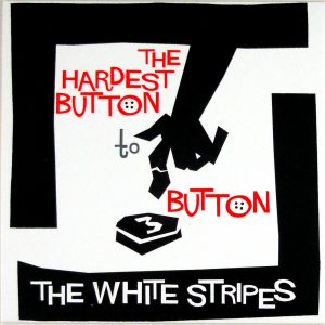 "WHITE STRIPES, THE the hardest button to button 7"" inch"