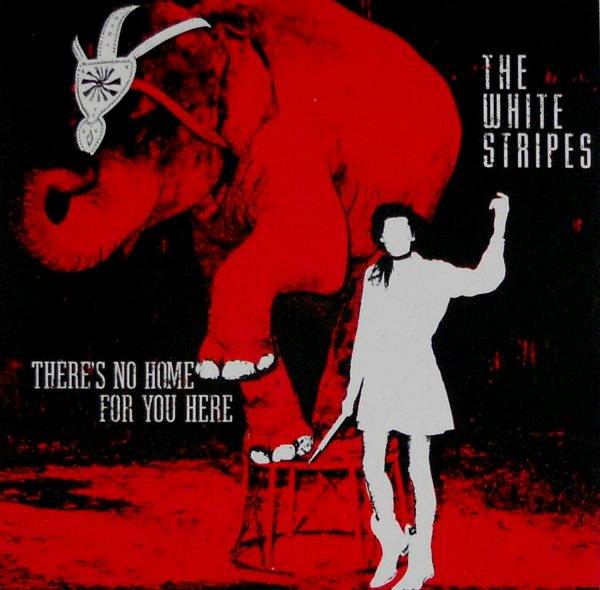 """WHITE STRIPES, THE there's no home for you here 7"""""""